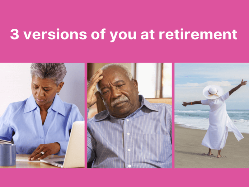 3 versions of you at retirement